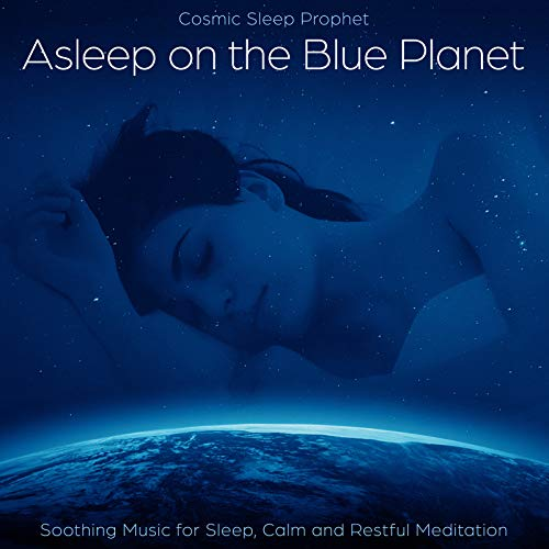 Asleep on the Blue Planet: Soothing Music for Sleep, Calm and Restful...