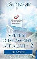 Vertraue ohne Zweifel auf Allah 2: Die Absicht