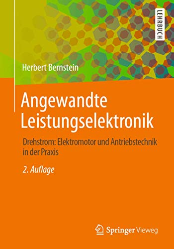 Angewandte Leistungselektronik: Drehstrom: Elektromotor und Antriebstechnik in der Praxis (German Ed
