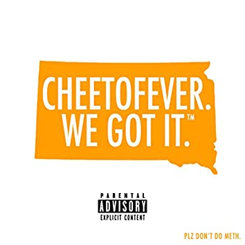 Cheetofever. We Got It. (Plz Don't Do Meth)