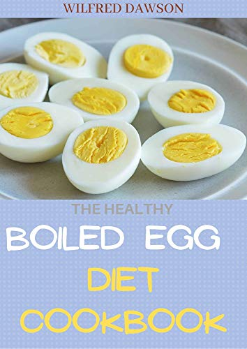 THE HEALTHY BOILED EGG DIET COOKBOOK: Quick Results & Discover How to Keep the Weight Off