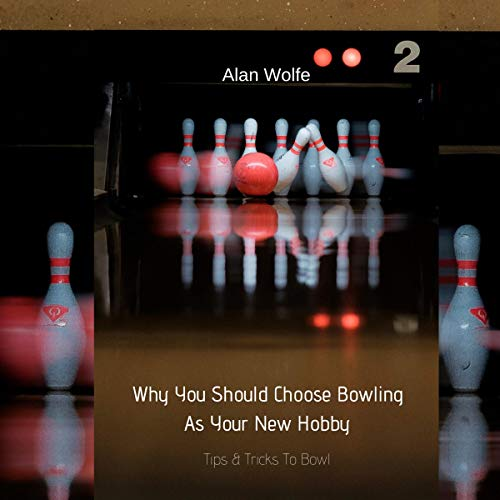 Couverture de Why You Should Choose Bowling as Your New Hobby: Tips & Tricks to Bowl