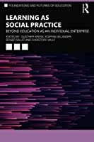 Learning as Social Practice: Beyond Education as an Individual Enterprise (Foundations and Futures of Education)