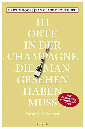 111 Orte in der Champagne, die man gesehen haben muss: Reiseführer