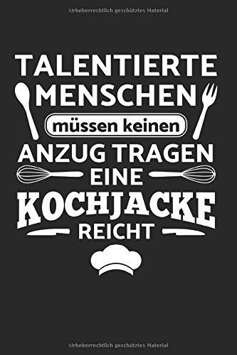 Talentierte Menschen Müssen Keinen Anzug Tragen - Eine Kochjacke Reicht: Din A5 Kariertes Heft (Kariert) Für Koch Köchin Chefkoch Küchenchef Hobbykoch ... Notiz Buch Geschenk Kochen Kochkurs Küchenche