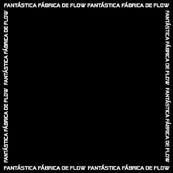 Fantástica Fábrica de Flow