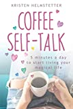 Coffee Self-Talk: 5 Minutes a Day...