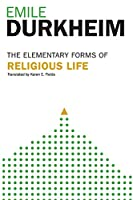 Elementary Forms Of The Religious Life: Newly Translated By Karen E. Fields