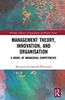 Management Theory, Innovation, and Organisation: A Model of Managerial Competencies (Routledge Advances in Management and Business Studies)