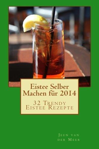 Eistee Selber Machen für 2014: 32 Trendy Eistee Rezepte