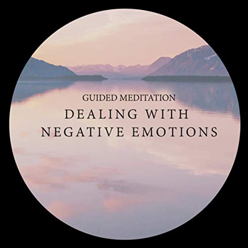 Guided Meditation: Dealing With Negative Emotions