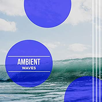 """""""Ambient Waves"""""""