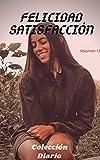 Felicidad satisfacción (volumen 12): Colección diario, amor , romance , sexualidad, sexo , momento erótico , relaćion amorosa erótica