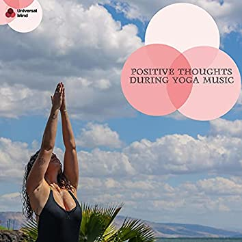 Positive Thoughts During Yoga Music