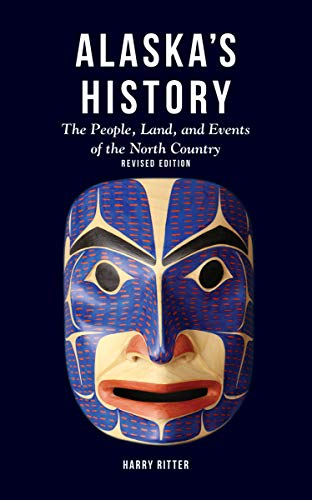 Alaska's History, Revised Edition: The People, Land, and Events of the North Country (English Edition)