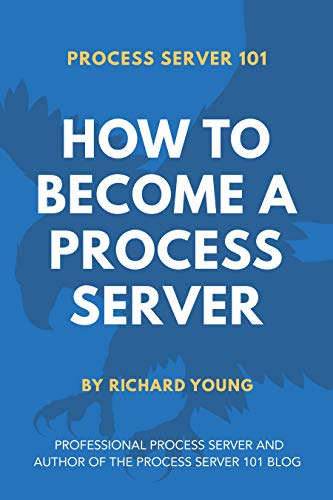 Process Server 101: How to Become a Process Server by [Richard Young]