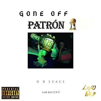 Gone Off Patron (feat. O)