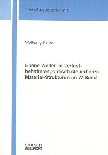 Ebene Wellen in verlustbehafteten, optisch steuerbaren Material-Strukturen im W-Band (Berichte aus der Hochfrequenztechnik)