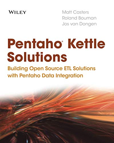Pentaho Kettle Solutions: Building Open Source ETLSolutions with Pentaho Data Integration