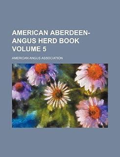 American Aberdeen-Angus Herd Book Volume 5