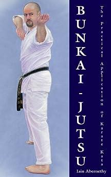 Bunkai-Jutsu: The Practical Application of Karate Kata by [Iain Abernethy]