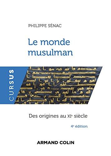 Le monde musulman - 4e éd. - Des origines au XIe siècle: Des origines au XIe siècle