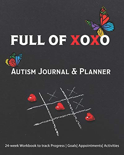 Full Of XOXO: Autism Journal & Planner: 24-week Workbook to track Progress  Goals  Appointments  Act