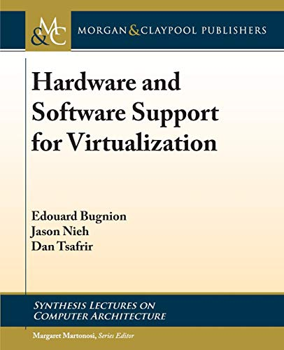 Compare Textbook Prices for Hardware and Software Support for Virtualization Synthesis Lectures on Computer Architecture  ISBN 9781627056939 by Bugnion, Edouard,Nieh, Jason,Tsafrir, Dan
