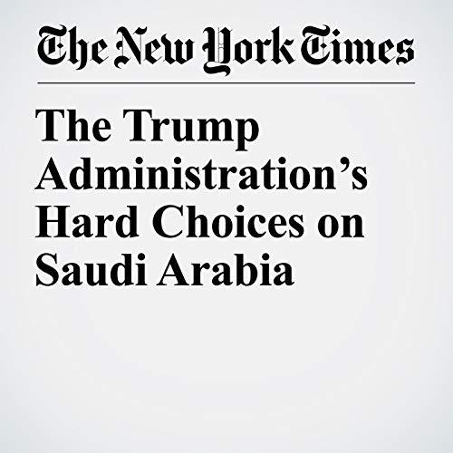 The Trump Administration's Hard Choices on Saudi Arabia audiobook cover art