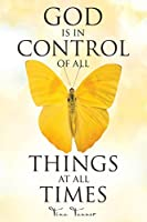 God Is in Control of All Things at All Times