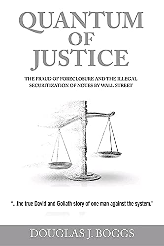 Quantum of Justice - The Fraud of Foreclosure and the Illegal Securitization of Notes by Wall Street (English Edition)