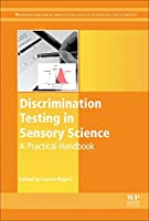 Discrimination Testing in Sensory Science: A Practical Handbook (Woodhead Publishing Series in Food Science, Technology and Nutrition)
