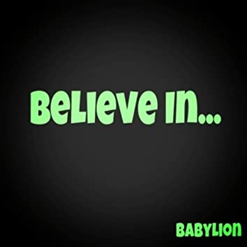 Believe In...