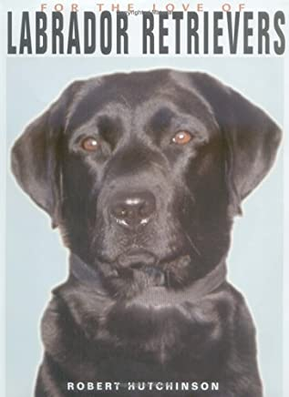 For the Love of Labrador Retrievers by Robert Hutchinson (1998-09-30)
