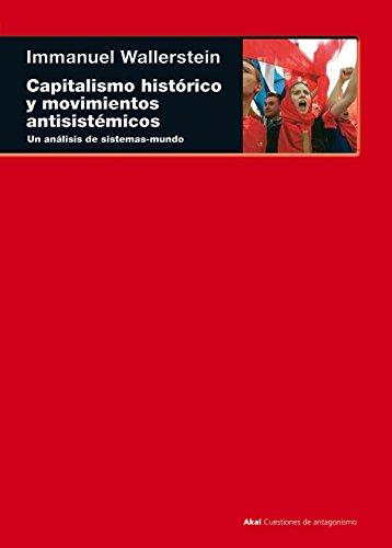 Capitalismo histórico y movimientos Antisistémicos: Un análisis de sistemas-mundo: 24 (Cuestiones de antagonismo)