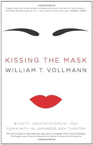 Kissing the Mask: Beauty, Understatement and Femininity in Japanese Noh Theater, with Some Thoughts on Muses (Especially Helga Testorf), Transgender Women, ... Geishas, Valkyries and Venus Figurines