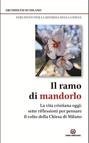 Il ramo di mandorlo. La vita cristiana oggi. Sette riflessioni per pensare il volto della Chiesa di Milano