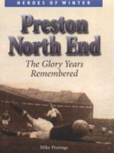 Preston North End: The Glory Years Remembered (Heroes of Winter S.)