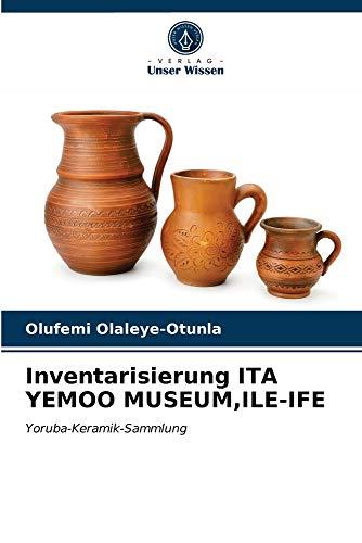 Inventarisierung ITA YEMOO MUSEUM,ILE-IFE: Yoruba-Keramik-Sammlung