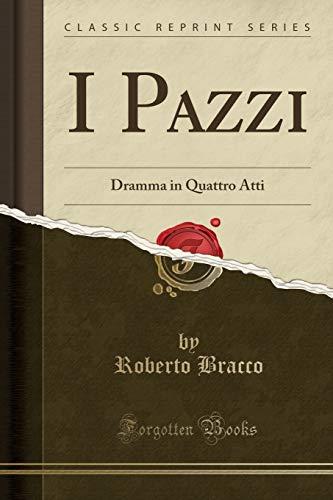 I Pazzi: Dramma in Quattro Atti (Classic Reprint) (Italian Edition)