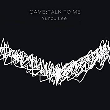 Game:Talk to Me
