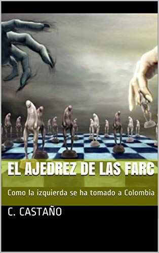 El ajedrez de las FARC: Como la izquierda se ha tomado a Colombia