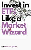 Invest in ETFs Like a Market Wizard!: Discover the Magic Strategies to Beat Mr. Market Without Doing Stock Picking. Design Your Financial Success!