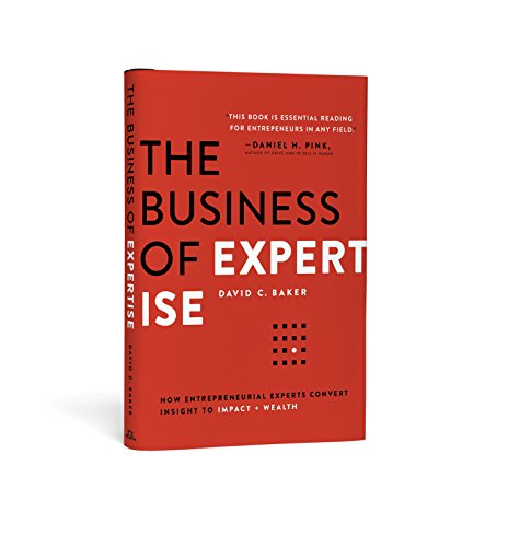 The Business of Expertise: How Entrepreneurial Experts Convert Insight to Impact + Wealth (English Edition)