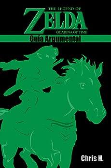The Legend of Zelda: Ocarina of Time - Guía Argumental de [Chris Herraiz]