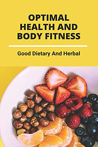 Optimal Health And Body Fitness: Good Dietary And Herbal: How To Balance Your Hormones