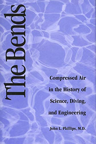 Compare Textbook Prices for The Bends: Compressed Air in the History of Science, Diving, and Engineering Architectural History and Criticism First American Edition Edition ISBN 9780300071252 by Phillips, John