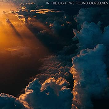 In the Light We Found Ourselves