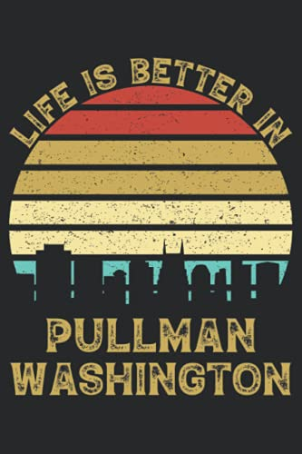 Life Is Better In Pullman Washington: 6x9 Lined Notebook, Journal, or Diary Gift - 120 Pages