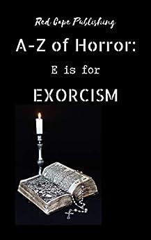 E is for Exorcism (A to Z of Horror Book 5) by [P.J. Blakey-Novis, S.P. Oldham, Dona Fox, Mark Anthony Smith, Holley Cornetto, Joshua Bartolome, Michael Anthony Dioguardi, Kristina R. Mosley, Jeremy Billingsley, Ethan K. Lee]